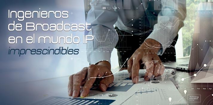 Apertura del artículo sobre Ingenieros Broadcast en el Mundo IP
